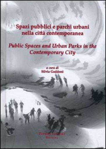 Spazi pubblici e parchi urbani nella città contemporanea. Ediz. italiana e inglese - S. Gaddoni |