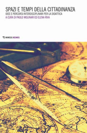Spazi e tempi della cittadinanza. Idee e percorsi interdisciplinari per la didattica - P. Molinari | Jonathanterrington.com