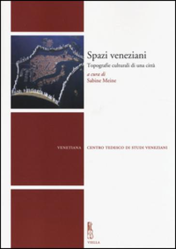 Spazi veneziani. Topografie culturali di una città - S. Meine  