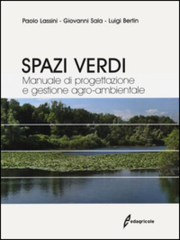 Spazi verdi. Manuale di progettazione e gestione agro-ambientale - Paolo Lassini |
