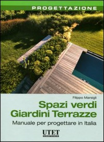 Spazi verdi giardini terrazze manuale per progettare in for Progettare spazi verdi
