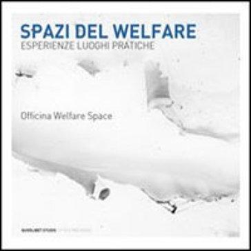 Spazi del welfare. Esperienze, luoghi, pratiche - Officina Welfare Space |