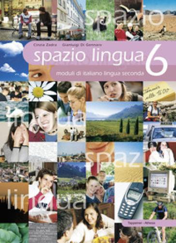 Spazio lingua. Moduli di italiano lingua seconda. Per le Scuole superiori. 6. - Cinzia Zadra |