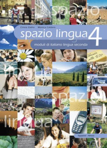 Spazio lingua. Moduli di italiano lingua seconda. Per la Scuola media. 4. - Cinzia Zadra |