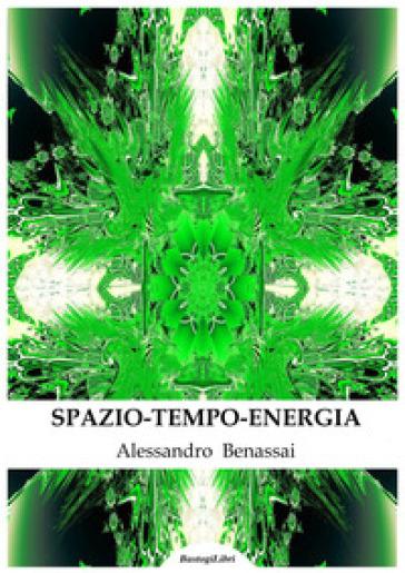 Spazio-tempo-energia - Alessandro Benassai |