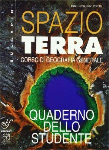Spazio terra. Corso di geografia generale. Per le Scuole superiori - Rita Cavallone Peretti |