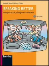 Speaking better. Strategies for life, strategies for certification. Con espansione online. Per le Scuole superiori