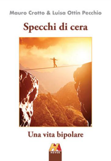 Specchi di cera. Una vita bipolare. Ediz. illustrata - Mauro Crotto | Thecosgala.com