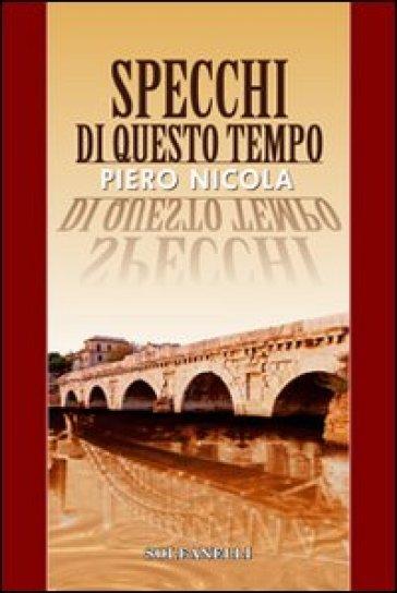 Specchi di questo tempo - Piero Nicola |