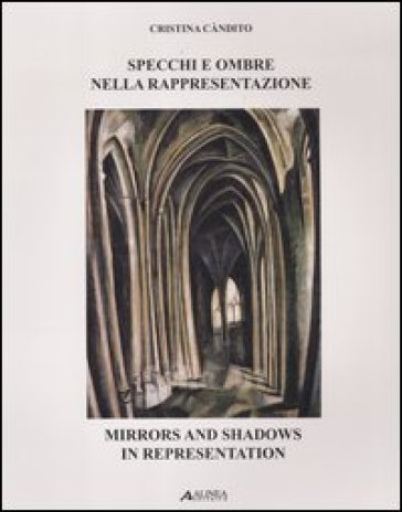 Specchi e ombre nella rappresentazione. Ediz. italiana e inglese - Cristina Càndito |