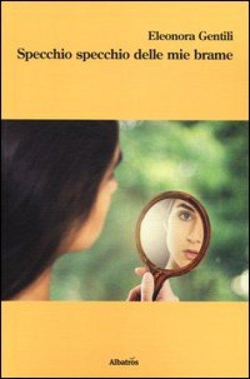 Specchio specchio delle mie brame eleonora gentili - Specchio specchio delle mie brame ...