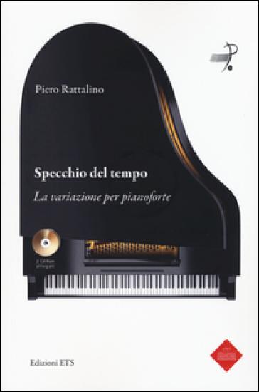Specchio del tempo. La variazione per pianoforte. Con 2 CD-ROM - Piero Rattalino  