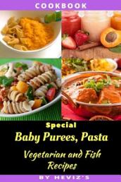 Special Baby Purees, Pasta, Vegetarian Baby and Fish Recipes