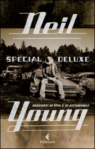 Special Deluxe. Racconti di vita e di automobili - Neil Young   Thecosgala.com