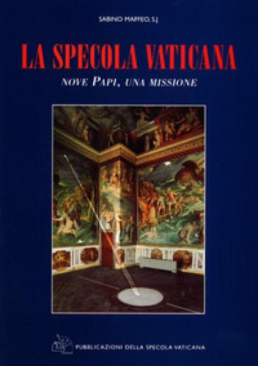 La Specola Vaticana. Nove papi, una missione