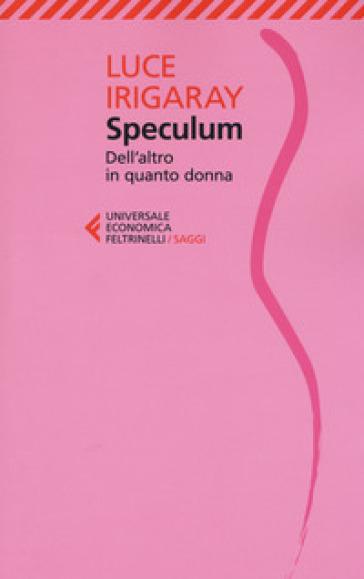 Speculum. L'altra donna - Luce Irigaray | Thecosgala.com