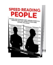 Speed Reading People - Behavioral Dark Psychology, Body Language secrets to Understand What Every Person is Saying Using Emotional Intelligence.