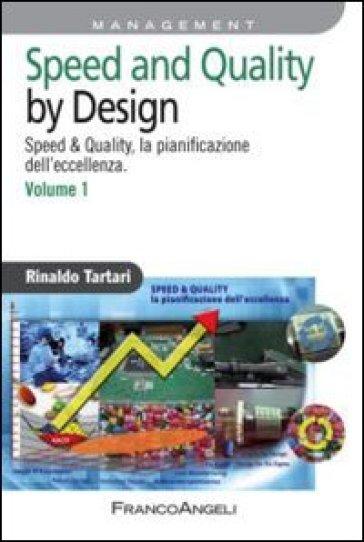 Speed and quality by design. Speed & quality, la pianificazione dell'eccellenza. 1. - Rinaldo Tartari | Rochesterscifianimecon.com