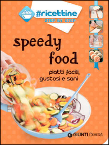 Speedy food. Piatti facili, gustosi e sani