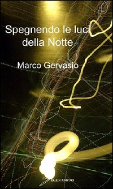 Spegnendo le luci della notte - Marco Gervasio |