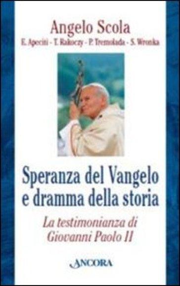 Speranza del Vangelo e dramma della storia. La testimonianza di Giovanni Paolo II - Angelo Scola |