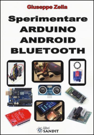 Sperimentare Arduino Android Bluetooth. Ediz. illustrata - Giuseppe Zella  