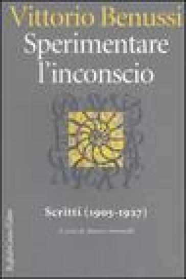 Sperimentare l'inconscio. Scritti (1905-1927) - Vittorio Benussi |
