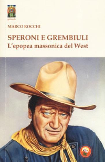 Speroni e grembiuli. L'epopea massonica del West - Marco Rocchi | Ericsfund.org