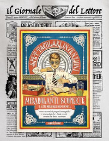 Spettacolari invenzioni, mirabolanti scoperte e altre meraviglie degne di nota. Con gadget - Jack London |
