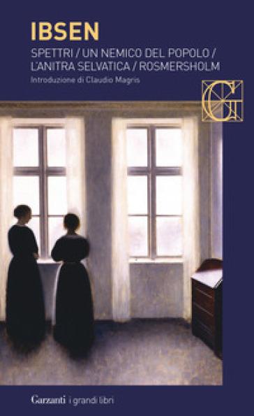 Spettri-Un nemico del popolo-L'anitra selvatica-Rosmersholm - Henrik Ibsen pdf epub
