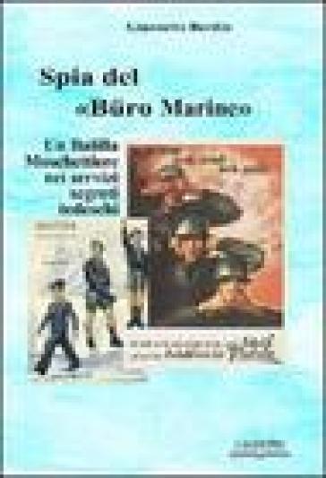 Spia nel «Buro Marine». Balilla moschettiere nei servzi segreti tedeschi - Giannetto Bordin |