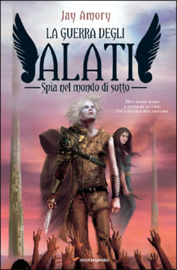 Spia nel mondo di sotto. La guerra degli Alati - Jay Amory |