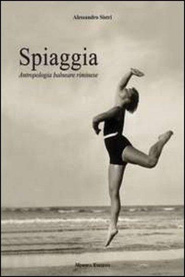 Spiaggia. Antropologia balneare riminese - Alessandro Sistri |
