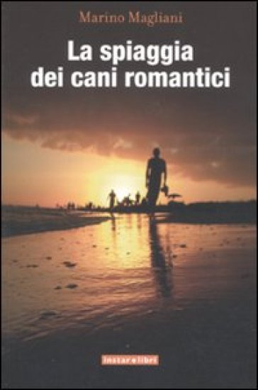 Spiaggia dei cani romantici (La) - Marino Magliani  