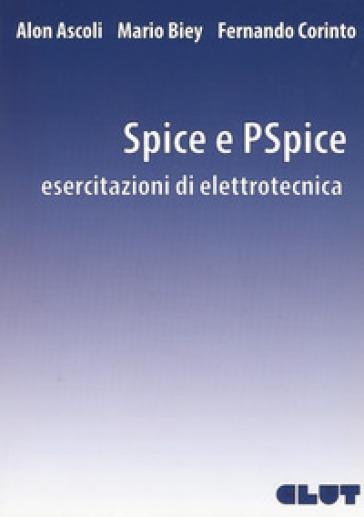 Spice e PSpice. Esercitazioni di elettrotecnica - Alon Ascoli |