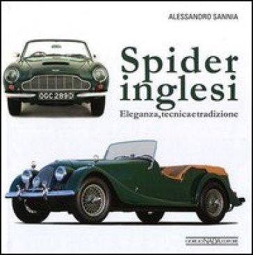 Spider inglesi. Eleganza, tecnica e tradizione - Alessandro Sannia |