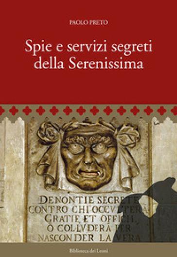 Spie e servizi segreti della Serenissima - Paolo Preto |