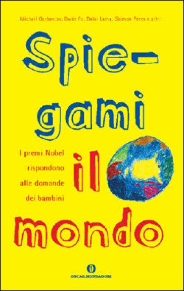 Spiegami il mondo. I premi Nobel rispondono alle domande dei bambini - Lucia Taddeo |