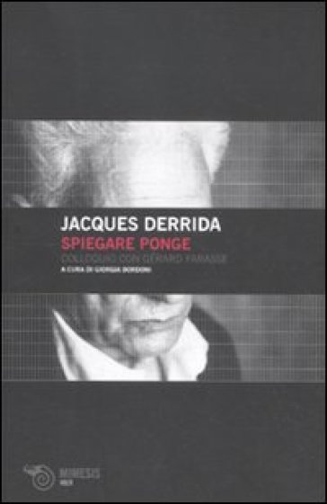 Spiegare Ponge. Colloquio con Gérard Farasse - Jacques Derrida |