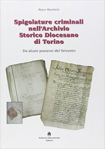 Spigolature criminali nell'archivio storico diocesano di Torino - Marco Marchetti | Kritjur.org
