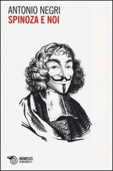 Spinoza e noi - Antonio Negri |