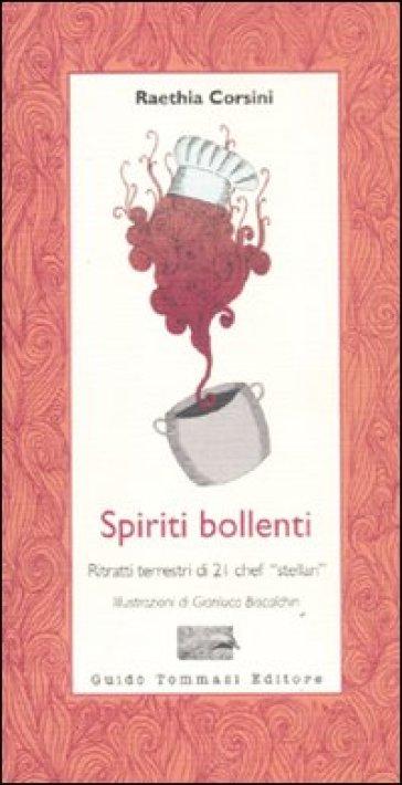 Spiriti bollenti. Ritratti terrestri di 21 chef «stellari» - Raethia Corsini Levi |