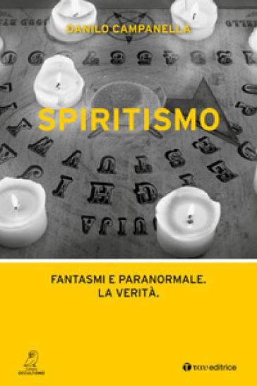Spiritismo. Fantasmi e paranormale. La verità - Danilo Campanella   Thecosgala.com