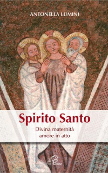 Spirito Santo. Divina maternità, amore in atto