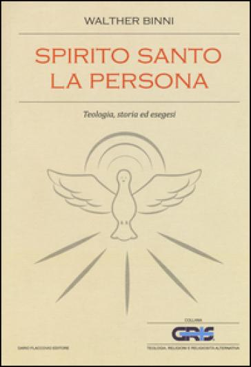 Spirito Santo, la persona. Teologia, storia ed esegesi - Walther Binni | Jonathanterrington.com