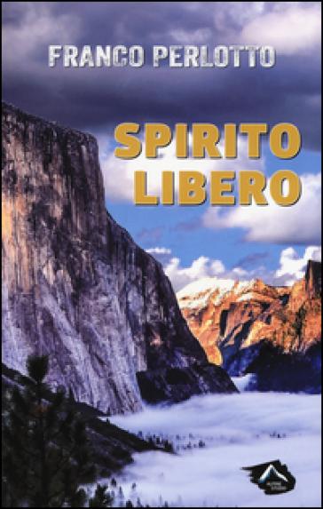 Spirito libero - Franco Perlotto  