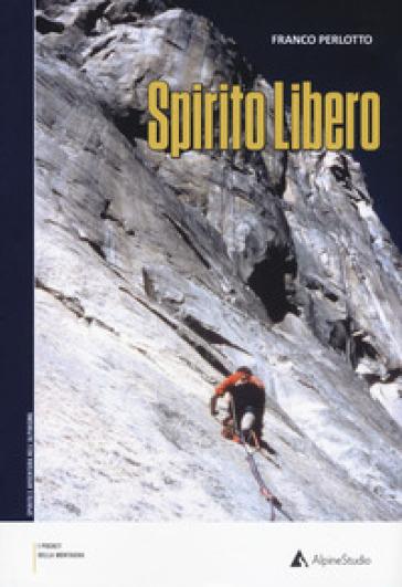 Spirito libero - Franco Perlotto | Rochesterscifianimecon.com