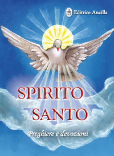 Spirito santo. Preghiere e devozioni - Barbara Bagato | Rochesterscifianimecon.com