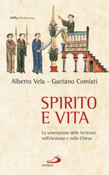 Spirito e vita. La venerazione delle Scritture nell'ebraismo e nella chiesa - Alberto Vela |