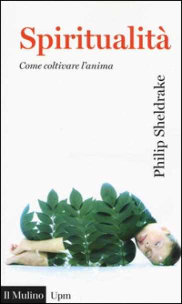 Spiritualità. Come coltivare l'anima - Philip Sheldrake | Kritjur.org